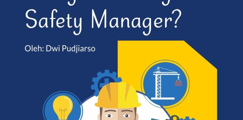 Di bagian mana saya masih bolong-bolong sebagai Safety Manager?